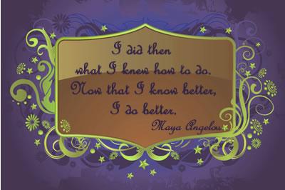 Do Better ... Maya Angelou